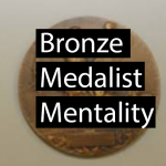 Generating Enthusiasm and Embracing the Bronze Medalist Mentality