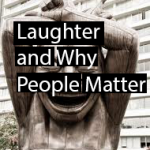 Laughter and Why People Matter
