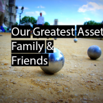 Our Greatest Assets: Family & Friends