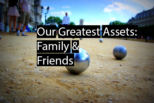 Our Greatest Assets - Family & Friends