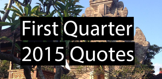 First Quarter 2015 Quotes