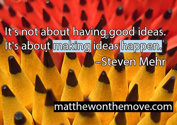 It's Not About Having Good Ideas. It's About Making Ideas Happen