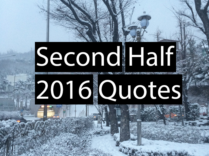 Second Half 2016 Quotes